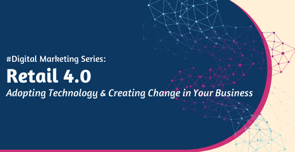 Digital Marketing Series: Retail 4.0